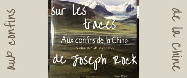Sur la piste de Joseph Rock, Alexandra David-Néel … et Patrick Mathé